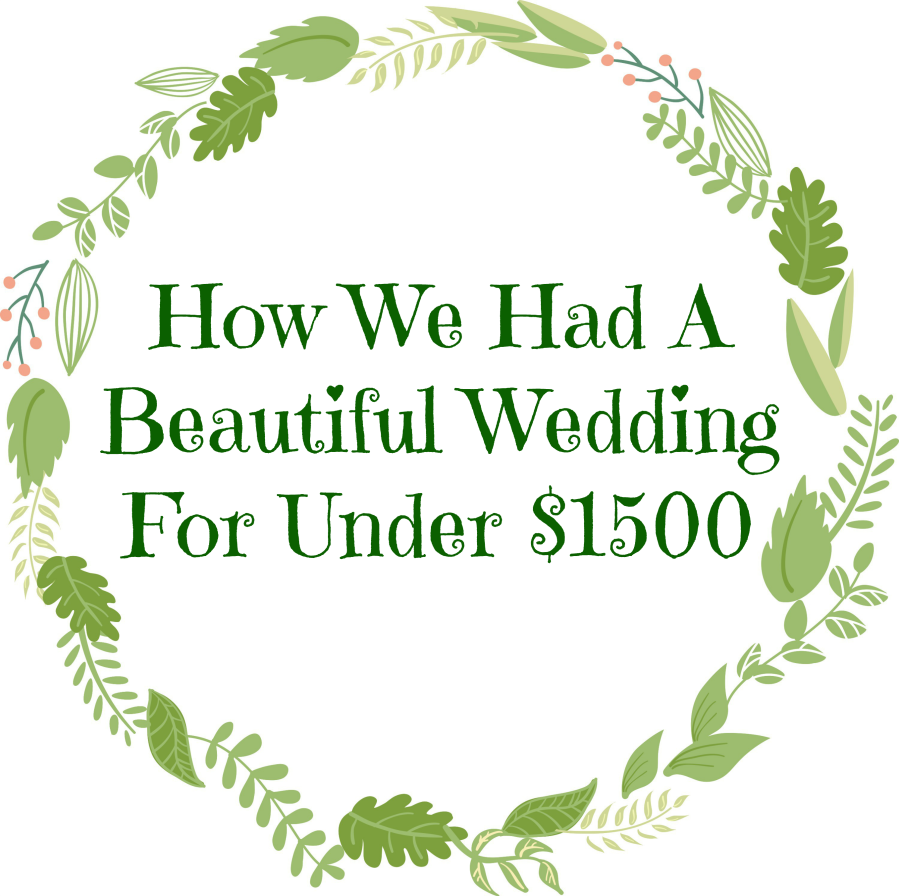 How we had a Beautiful Wedding for under $1500